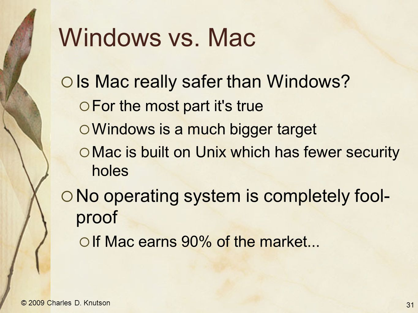 © 2009 Charles D. Knutson Windows vs. Mac Is Mac really safer than Windows? For the most part it's true Windows is a much bigger target Mac is built o