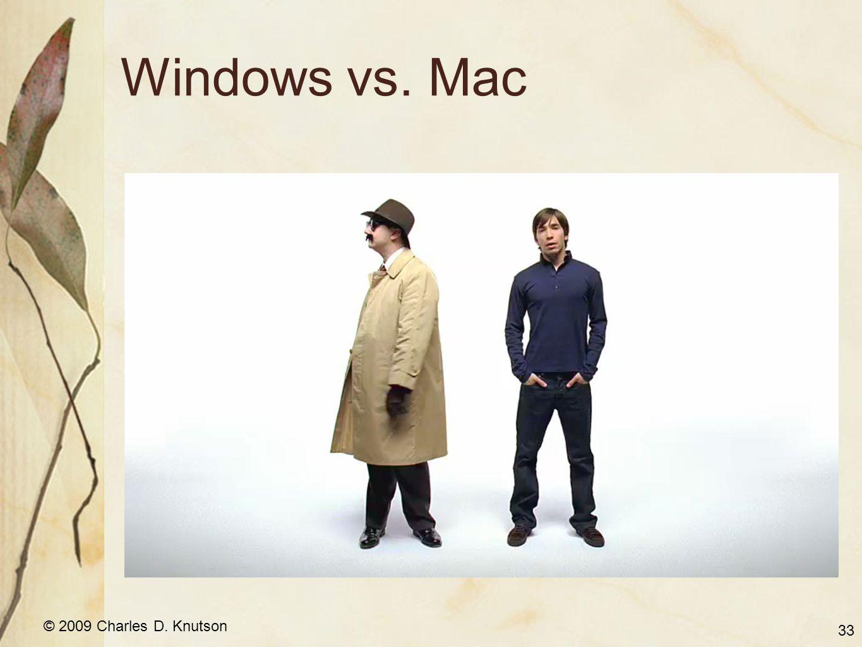 © 2009 Charles D. Knutson Windows vs. Mac 33