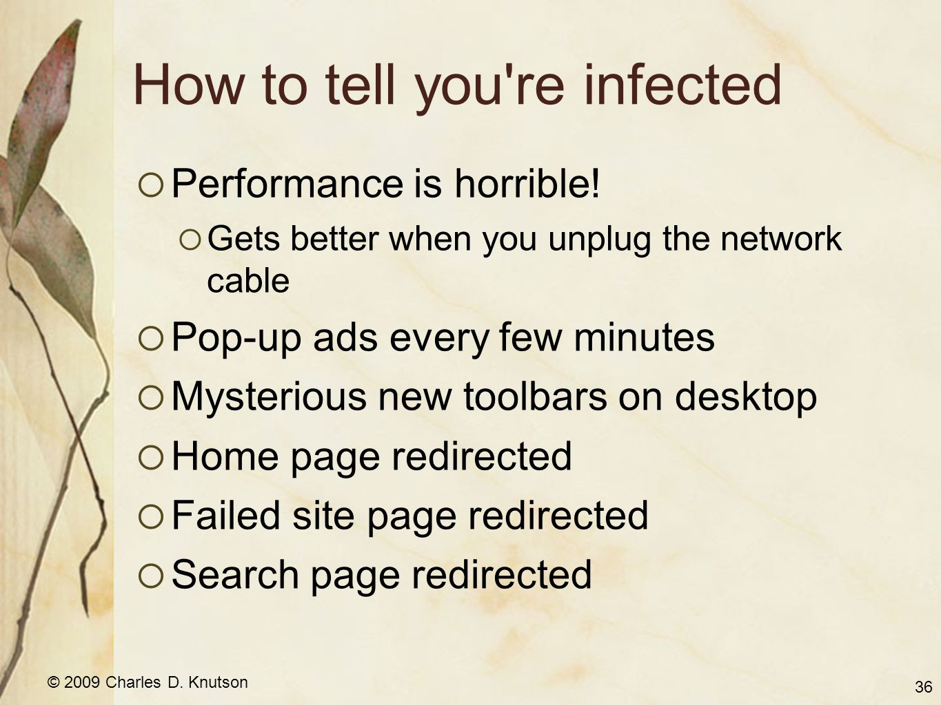 © 2009 Charles D. Knutson How to tell you re infected Performance is horrible.