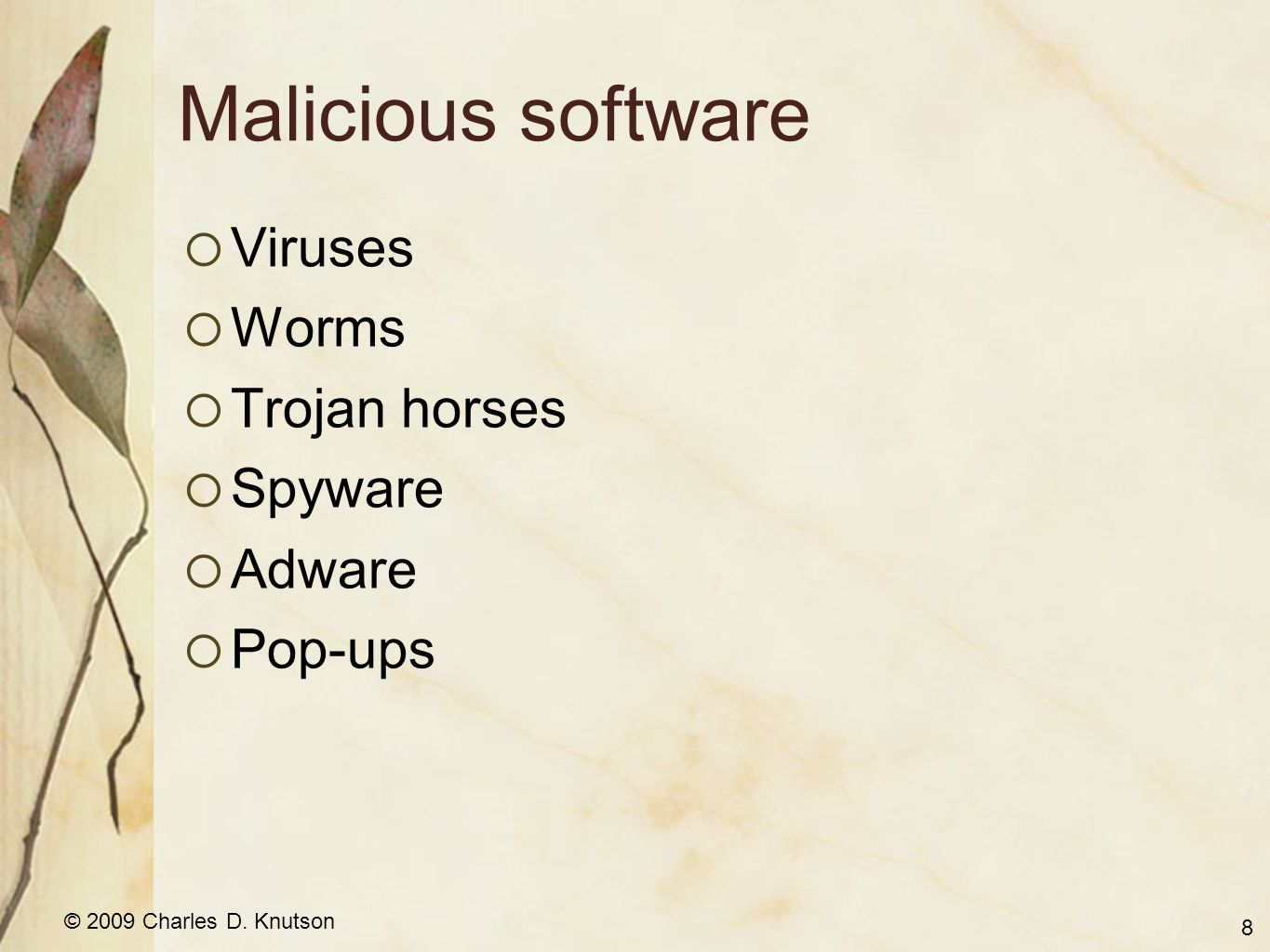 © 2009 Charles D. Knutson Malicious software Viruses Worms Trojan horses Spyware Adware Pop-ups 8