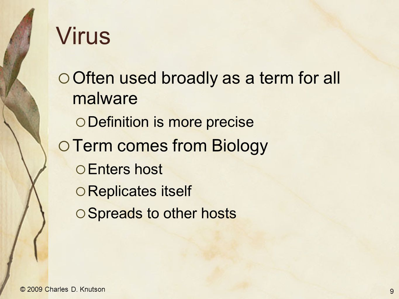 © 2009 Charles D. Knutson Virus Often used broadly as a term for all malware Definition is more precise Term comes from Biology Enters host Replicates