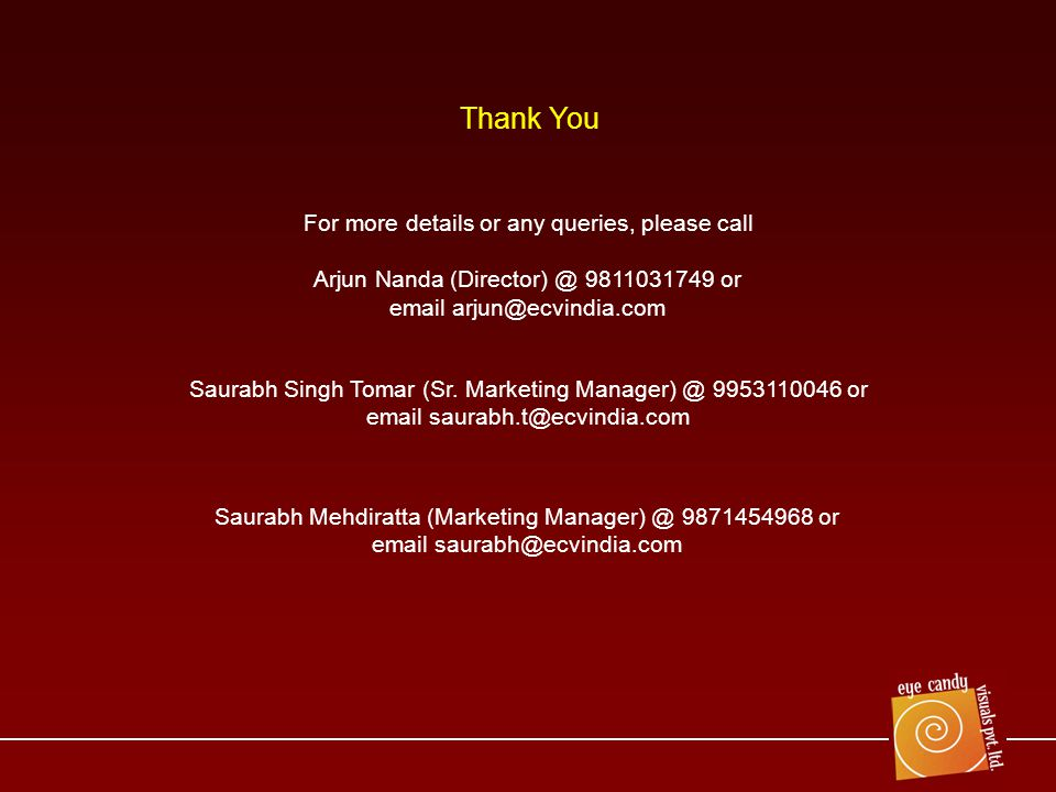 Thank You For more details or any queries, please call Arjun Nanda or  Saurabh Singh Tomar (Sr.