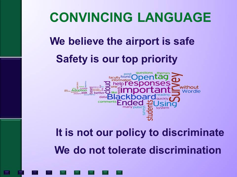 CONVINCING LANGUAGE Safety is our top priority We believe the airport is safe It is not our policy to discriminate We do not tolerate discrimination