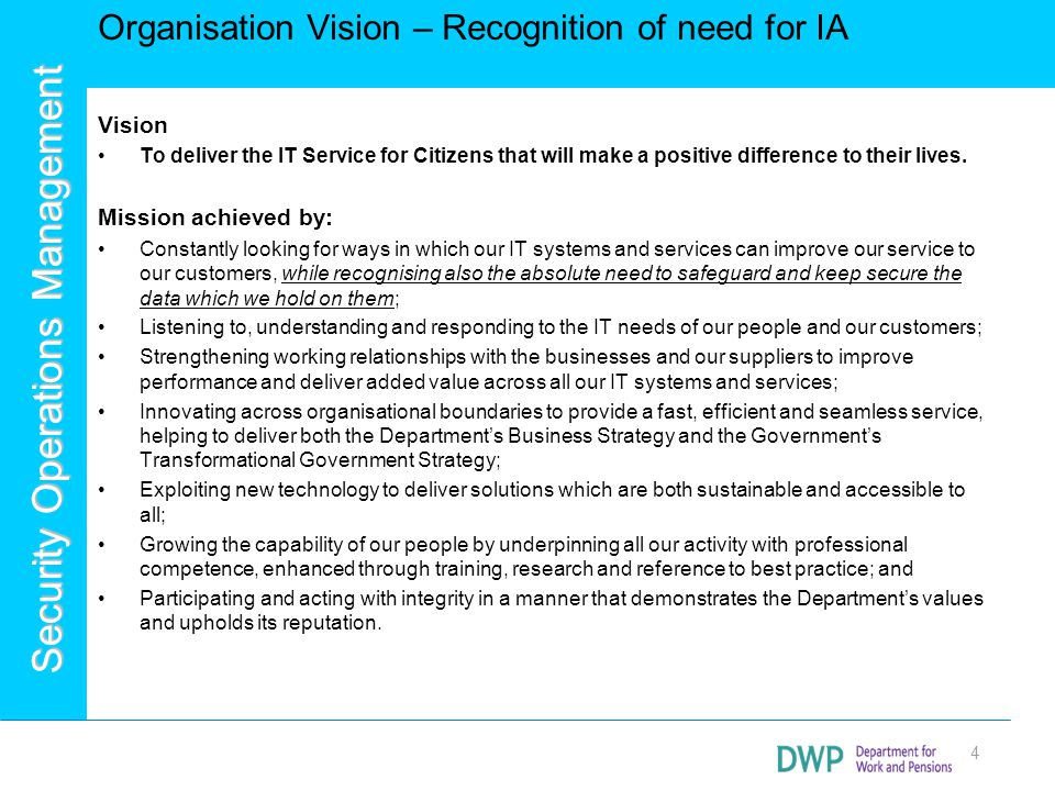Security Operations Management Organisation Vision – Recognition of need for IA 4 Vision To deliver the IT Service for Citizens that will make a posit