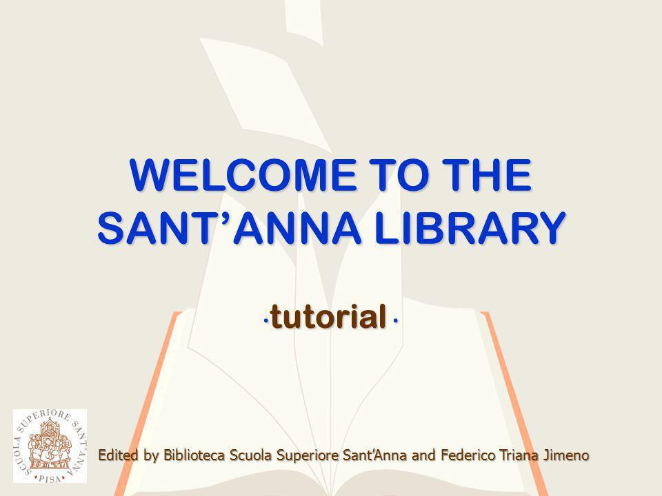 WELCOME TO THE SANTANNA LIBRARY Edited by Biblioteca Scuola Superiore SantAnna and Federico Triana Jimeno tutorial tutorial