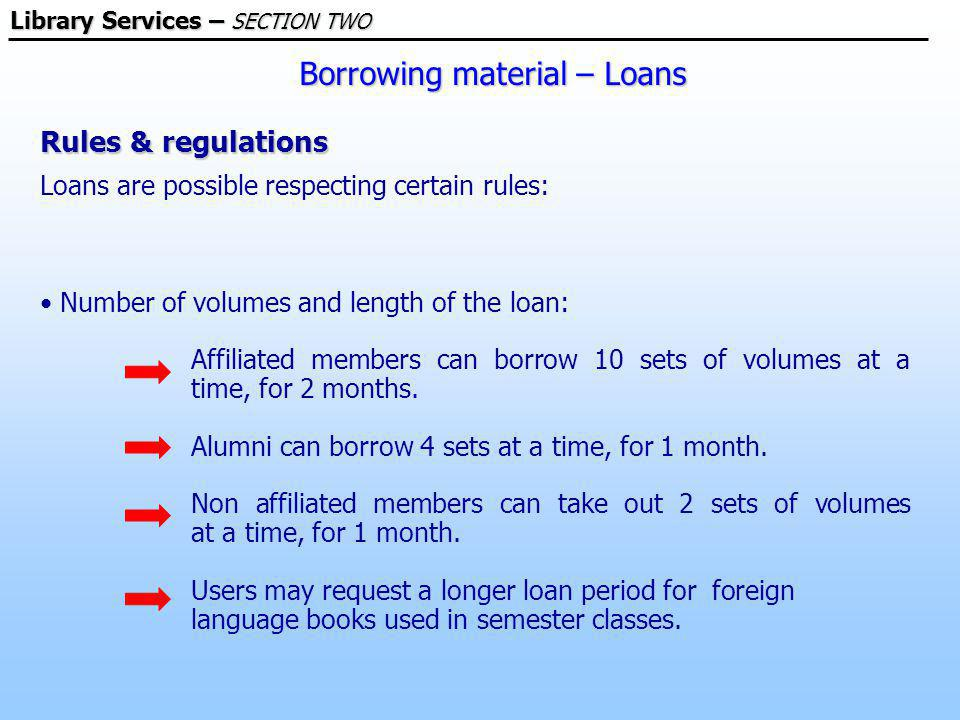 Borrowing material – Loans Rules & regulations Loans are possible respecting certain rules: Number of volumes and length of the loan: Affiliated members can borrow 10 sets of volumes at a time, for 2 months.