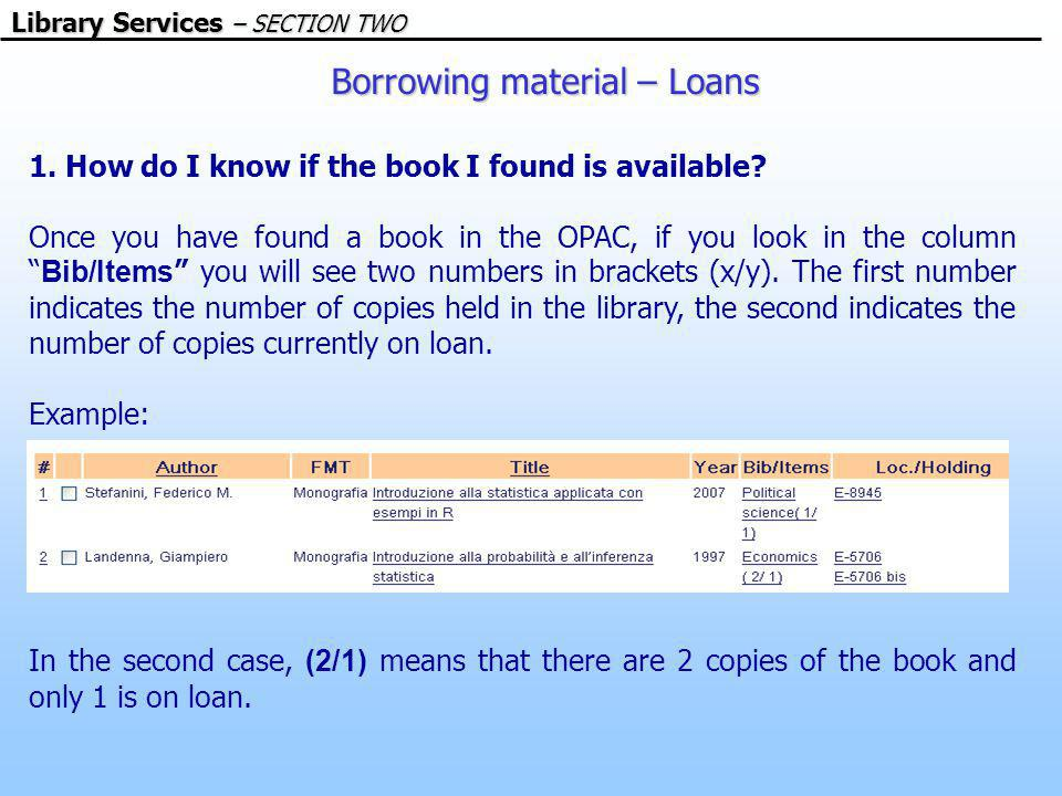 Borrowing material – Loans Library Services – SECTION TWO 1.