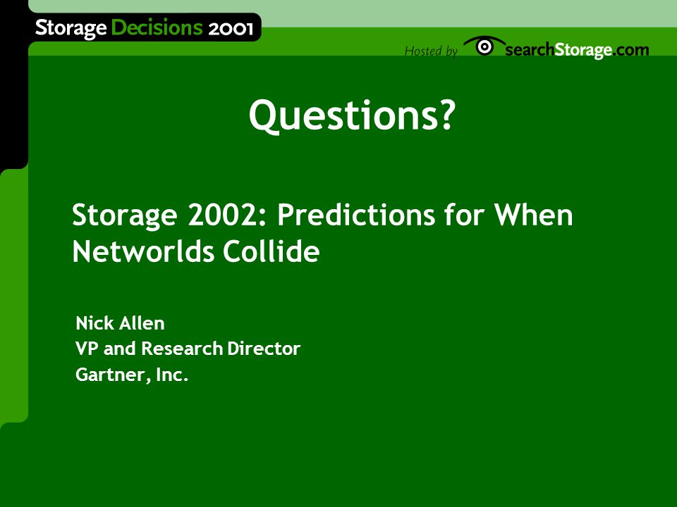 Storage 2002: Predictions for When Networlds Collide Nick Allen VP and Research Director Gartner, Inc.