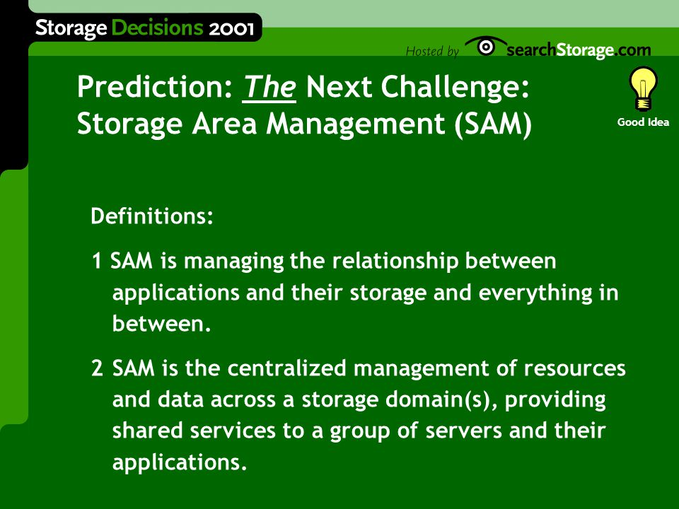 Prediction: The Next Challenge: Storage Area Management (SAM) Definitions: 1 SAM is managing the relationship between applications and their storage and everything in between.