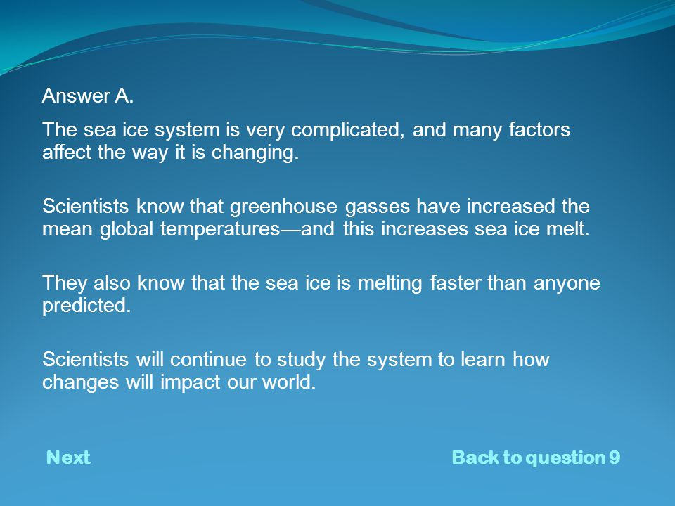 The sea ice system is very complicated, and many factors affect the way it is changing.