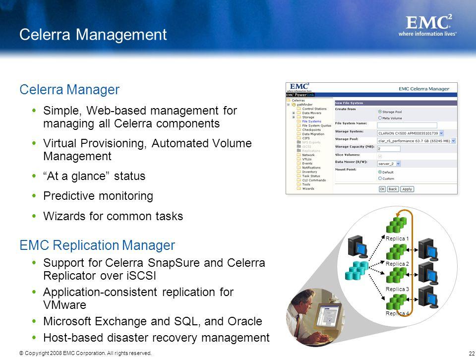 22 © Copyright 2008 EMC Corporation. All rights reserved. Celerra Management Celerra Manager Simple, Web-based management for managing all Celerra com