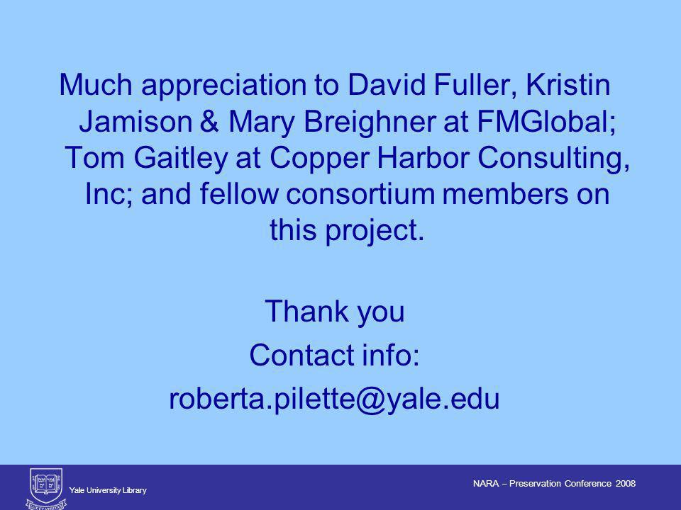 Yale University Library NARA – Preservation Conference 2008 Much appreciation to David Fuller, Kristin Jamison & Mary Breighner at FMGlobal; Tom Gaitley at Copper Harbor Consulting, Inc; and fellow consortium members on this project.