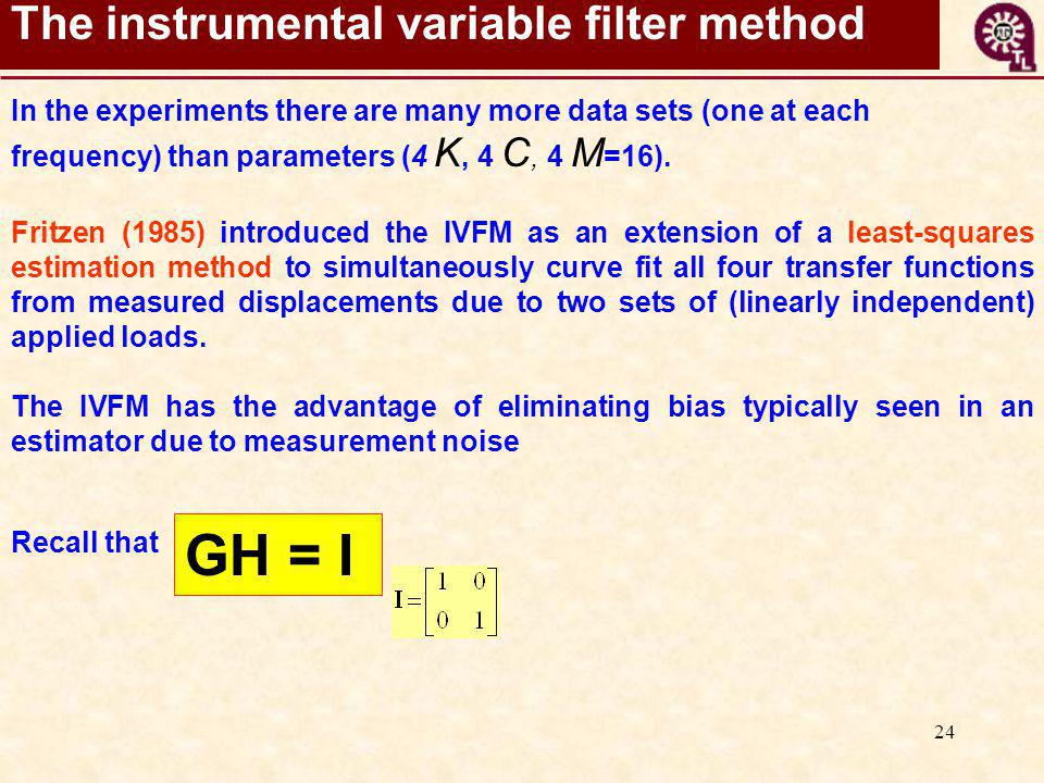 24 The instrumental variable filter method Fritzen (1985) introduced the IVFM as an extension of a least-squares estimation method to simultaneously c