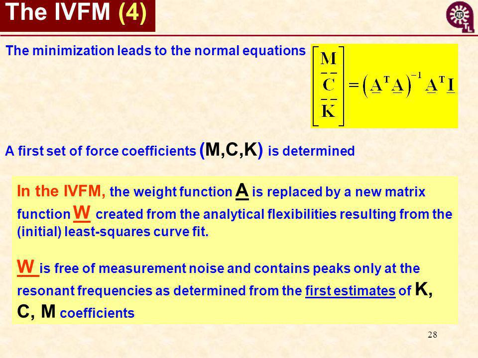 28 The IVFM (4) The minimization leads to the normal equations A first set of force coefficients (M,C,K) is determined In the IVFM, the weight function A is replaced by a new matrix function W created from the analytical flexibilities resulting from the (initial) least-squares curve fit.