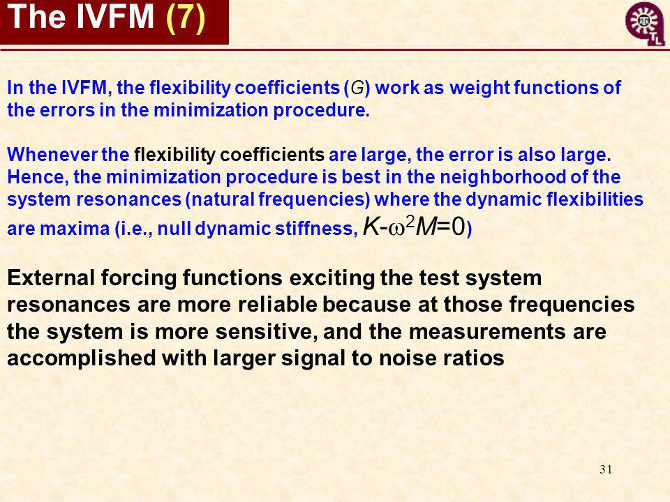 31 The IVFM (7) In the IVFM, the flexibility coefficients (G) work as weight functions of the errors in the minimization procedure.