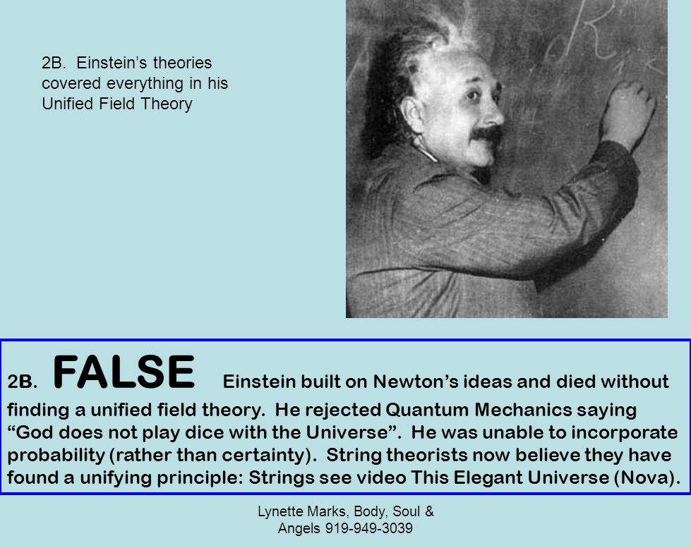 Lynette Marks, Body, Soul & Angels 919-949-3039 2B. FALSE Einstein built on Newtons ideas and died without finding a unified field theory. He rejected