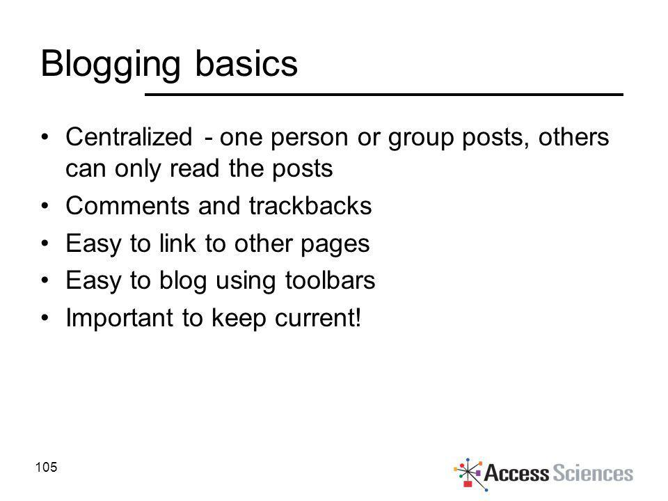 Blogging basics Centralized - one person or group posts, others can only read the posts Comments and trackbacks Easy to link to other pages Easy to bl