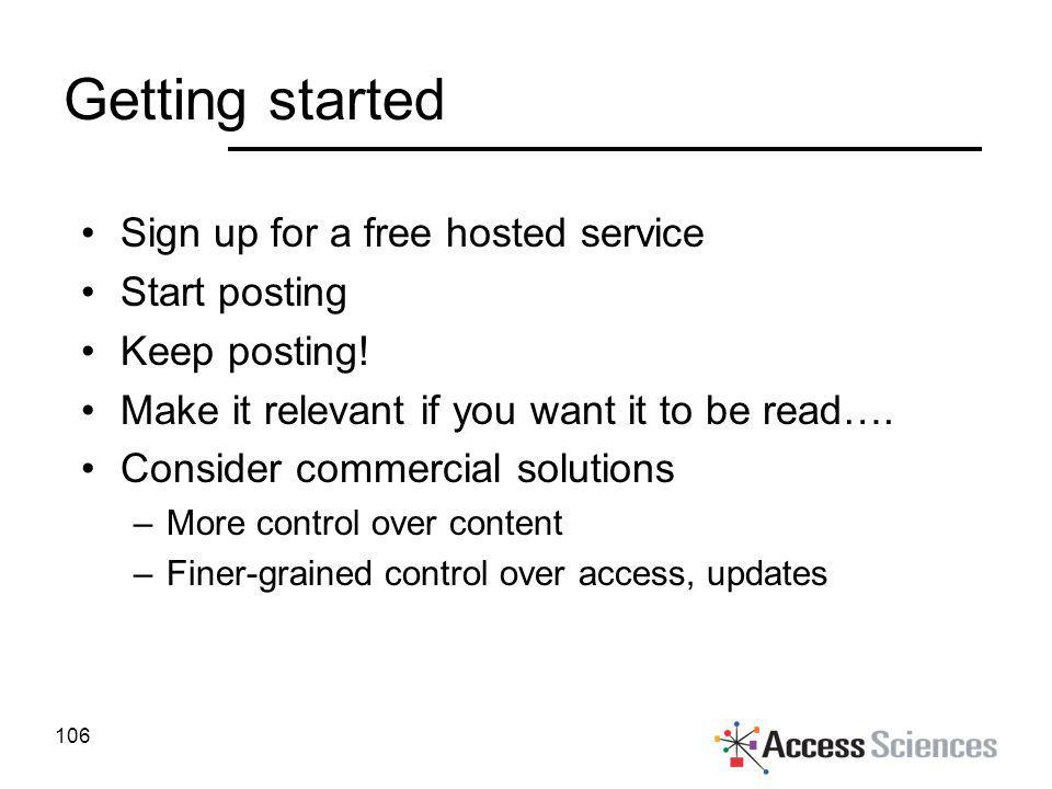 Getting started Sign up for a free hosted service Start posting Keep posting! Make it relevant if you want it to be read…. Consider commercial solutio