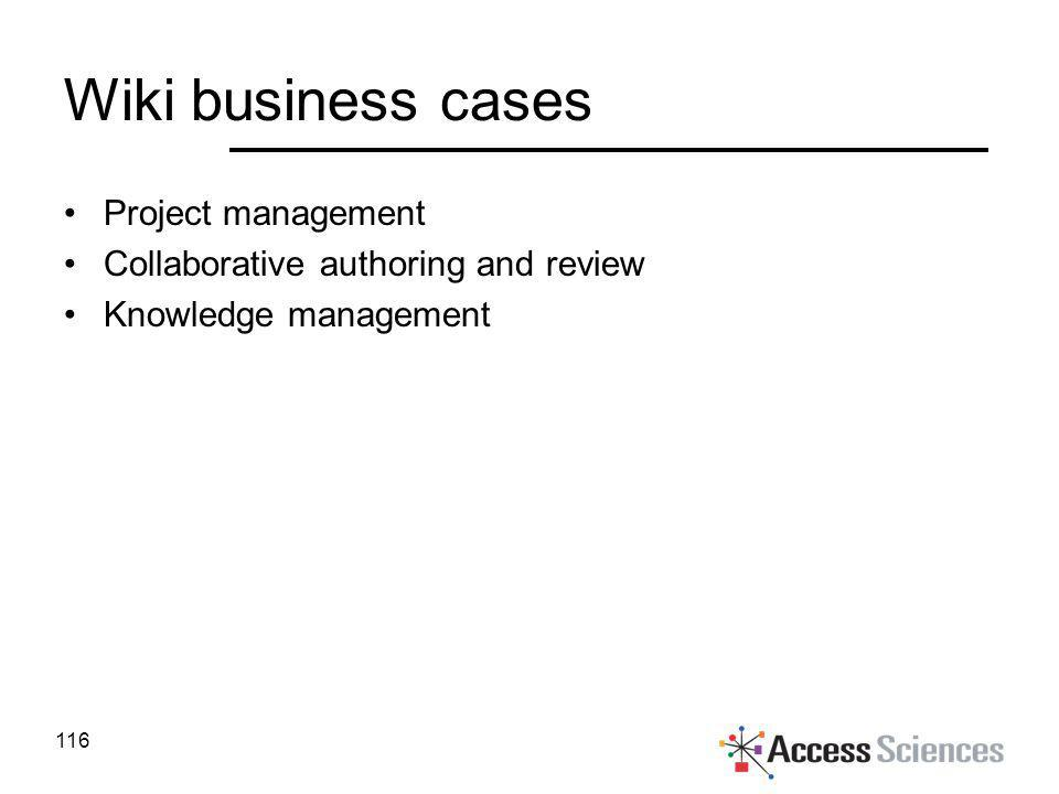 Wiki business cases Project management Collaborative authoring and review Knowledge management 116