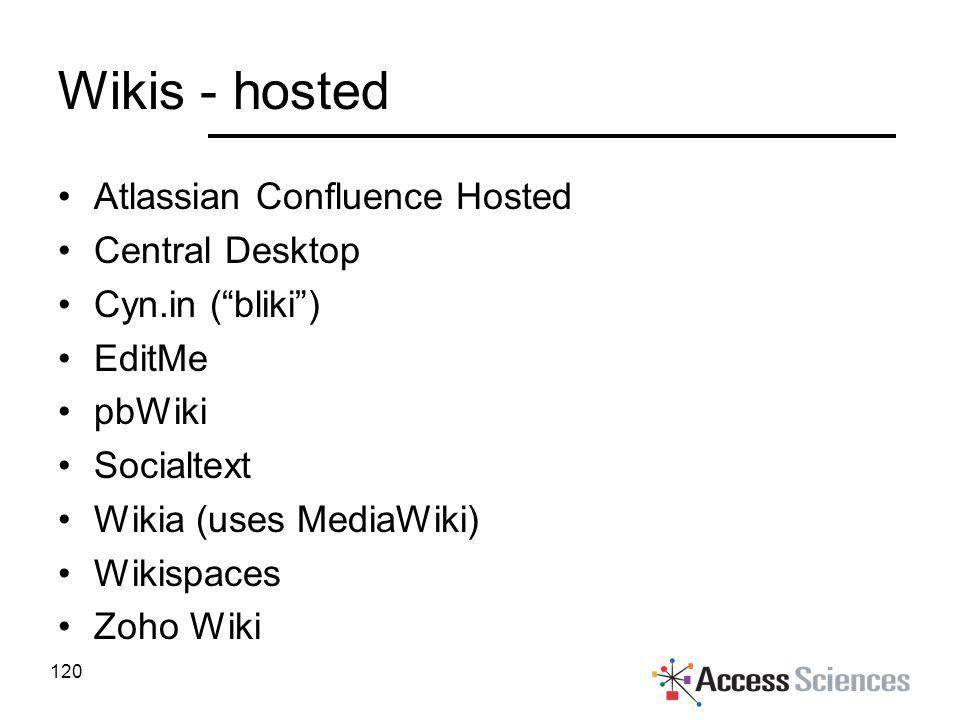 Wikis - hosted Atlassian Confluence Hosted Central Desktop Cyn.in (bliki) EditMe pbWiki Socialtext Wikia (uses MediaWiki) Wikispaces Zoho Wiki 120