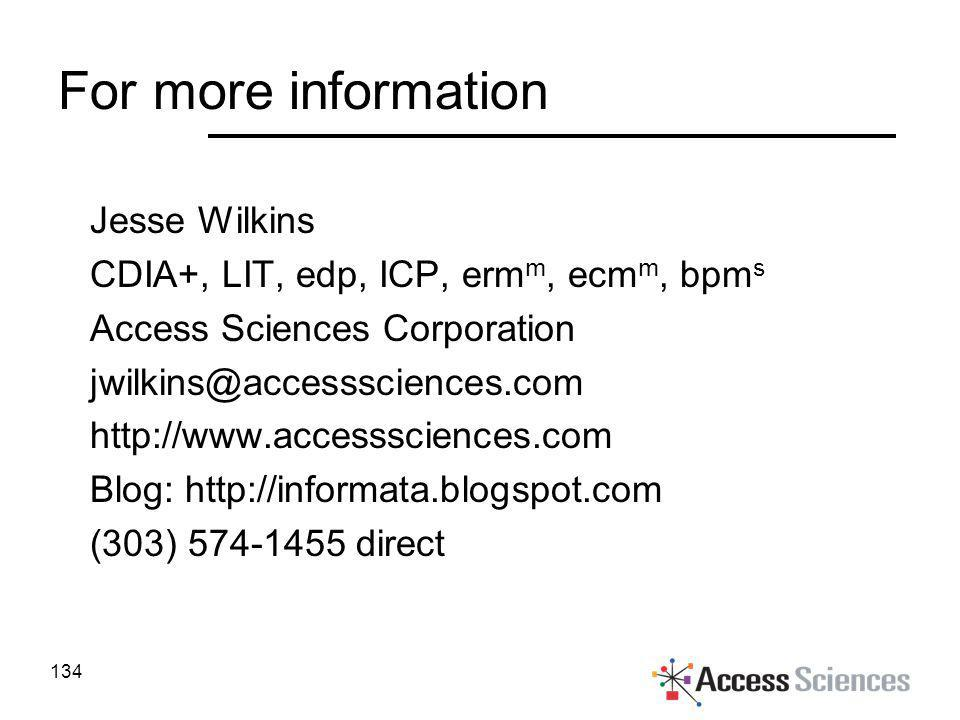 For more information Jesse Wilkins CDIA+, LIT, edp, ICP, erm m, ecm m, bpm s Access Sciences Corporation jwilkins@accesssciences.com http://www.access