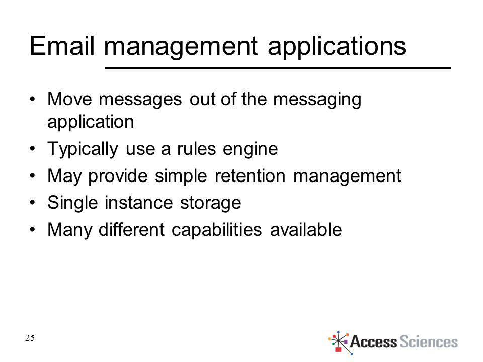 Email management applications Move messages out of the messaging application Typically use a rules engine May provide simple retention management Sing