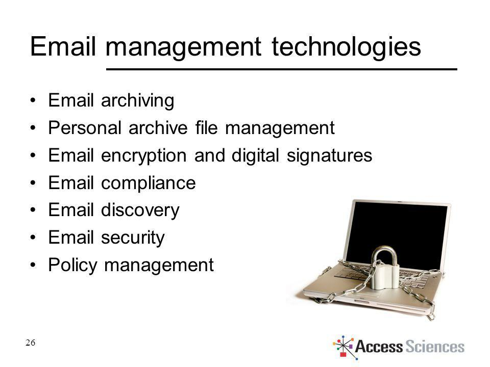 Email management technologies Email archiving Personal archive file management Email encryption and digital signatures Email compliance Email discover