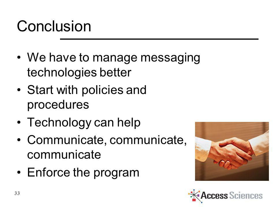 Conclusion We have to manage messaging technologies better Start with policies and procedures Technology can help Communicate, communicate, communicat