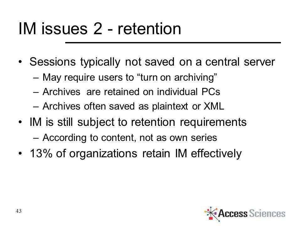 IM issues 2 - retention Sessions typically not saved on a central server –May require users to turn on archiving –Archives are retained on individual