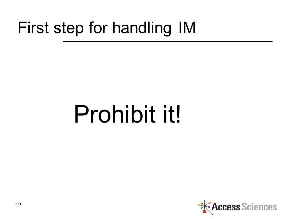 First step for handling IM Prohibit it! 49