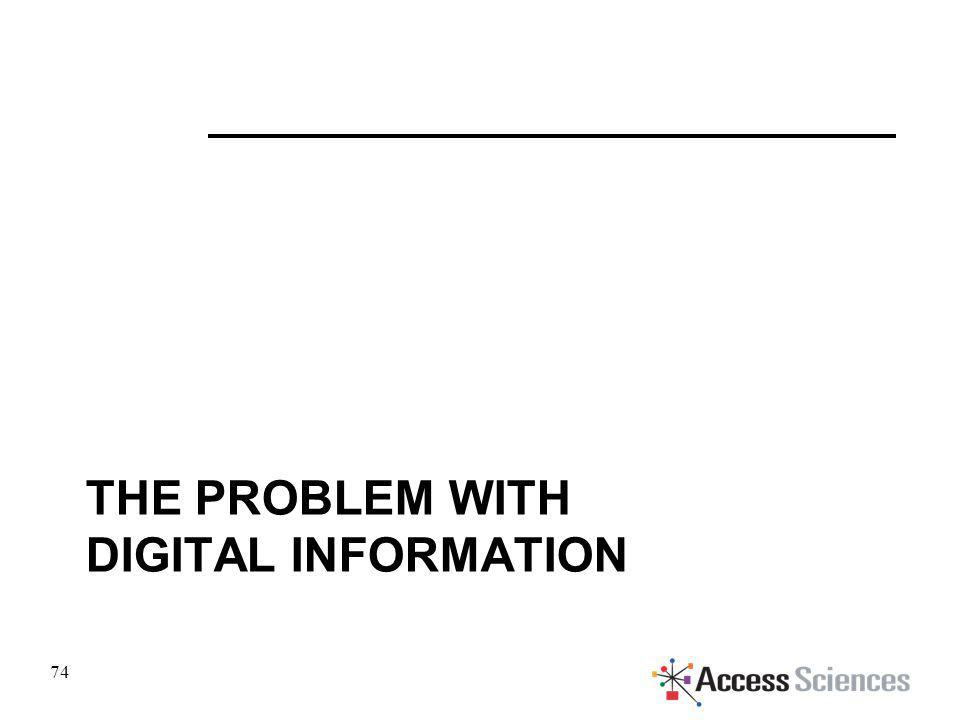 THE PROBLEM WITH DIGITAL INFORMATION 74
