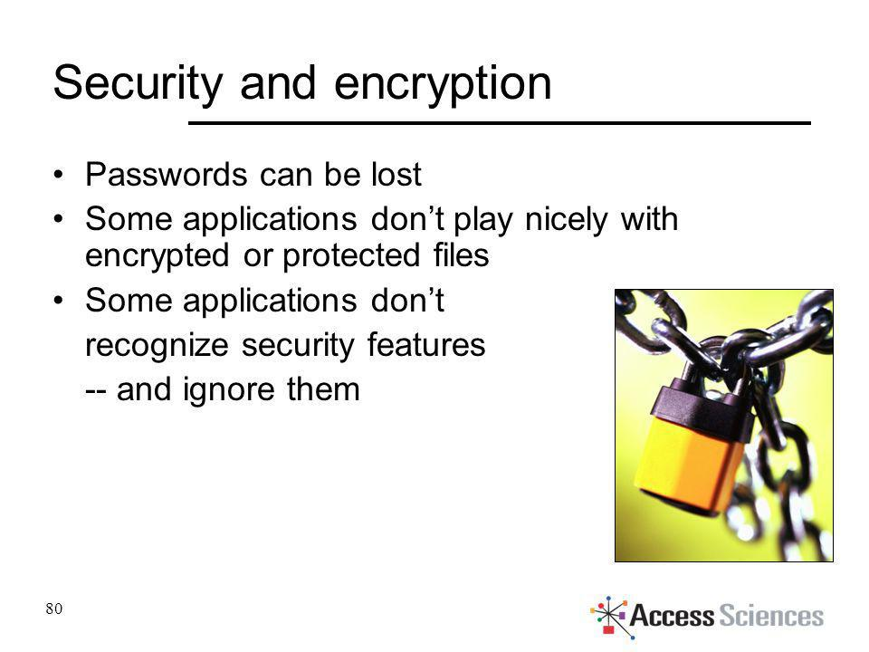 Security and encryption Passwords can be lost Some applications dont play nicely with encrypted or protected files Some applications dont recognize se