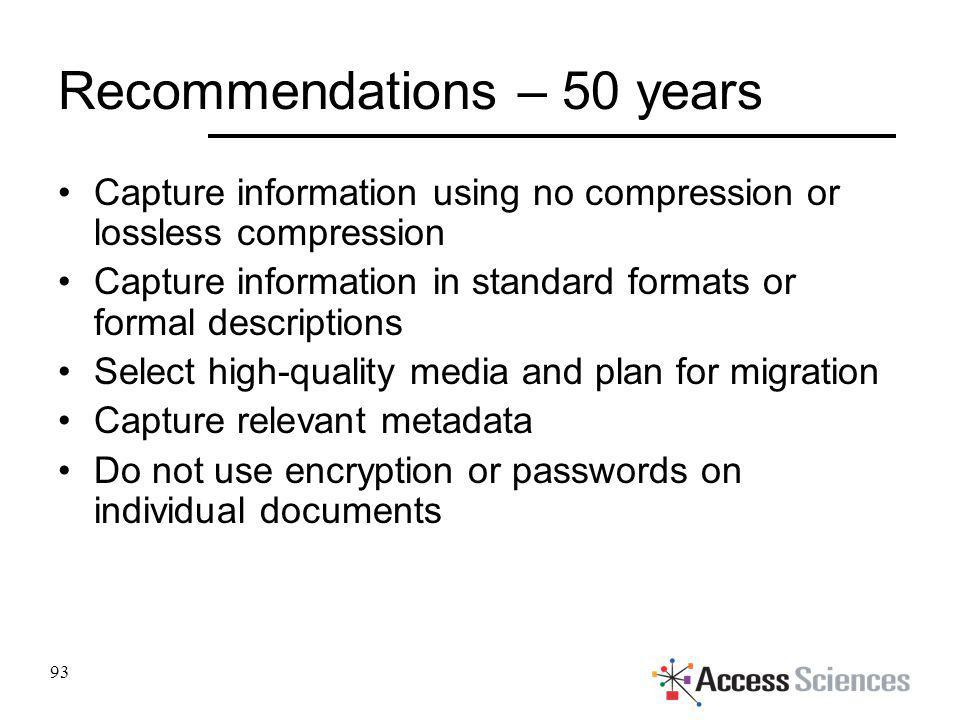 Recommendations – 50 years Capture information using no compression or lossless compression Capture information in standard formats or formal descript