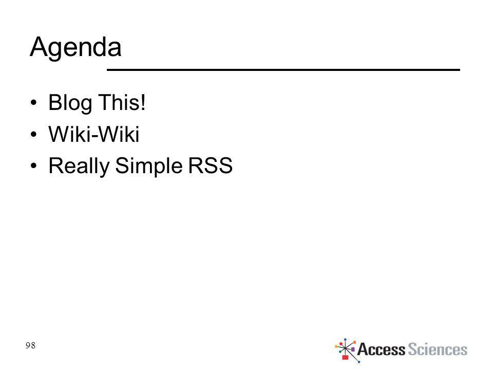 Agenda Blog This! Wiki-Wiki Really Simple RSS 98