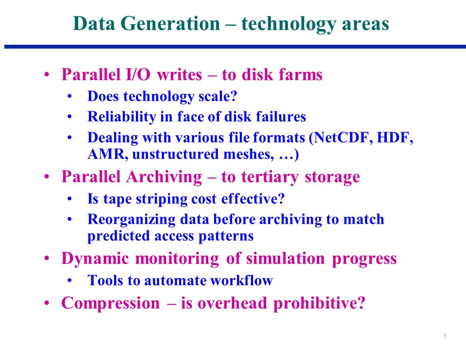 5 Data Generation – technology areas Parallel I/O writes – to disk farms Does technology scale.