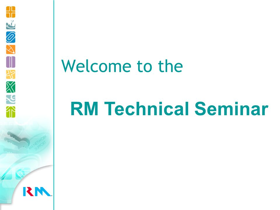At today s seminar we have: 10 Technical presentations News on RM products Apple, Real, D-Link, Veritas, RMD People in the same role as you RM staff Welcome