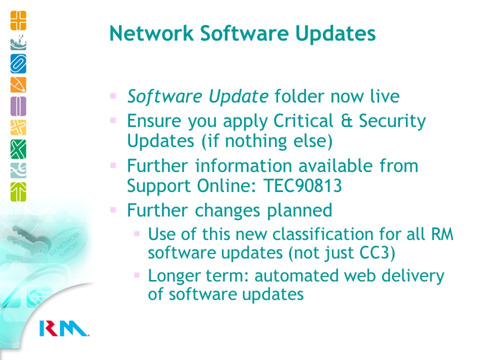 Network Software Updates RM Service Releases No SR planned for Summer 05 SR5 likely to be Spring 06 SR4 (released June 04) is the latest platform Required for all new network products, updates, upgrades, hotfixes.