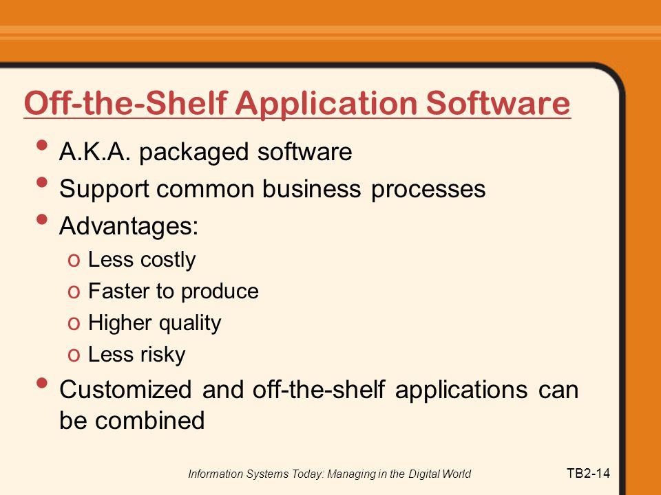 Information Systems Today: Managing in the Digital World TB2-14 Off-the-Shelf Application Software A.K.A.