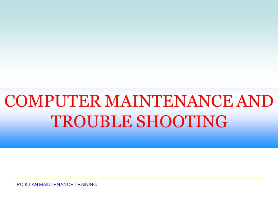 PC & LAN MAINTENANCE TRAINING Mouse Problem Reseat connection Replace with other mouse Try restarting