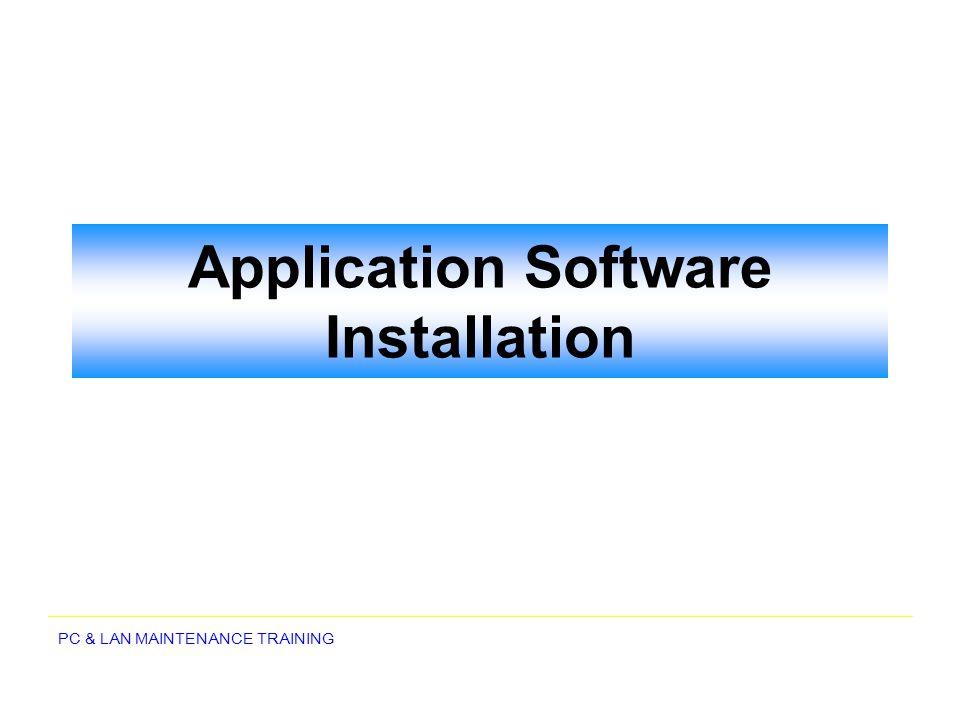PC & LAN MAINTENANCE TRAINING Application Software Installation