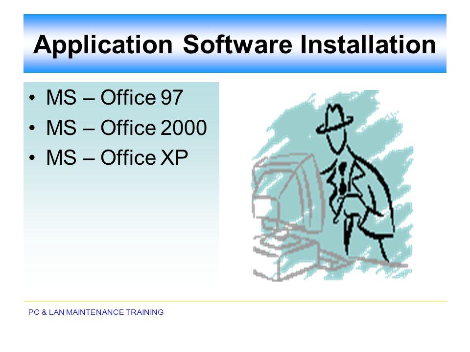 PC & LAN MAINTENANCE TRAINING Application Software Installation MS – Office 97 MS – Office 2000 MS – Office XP