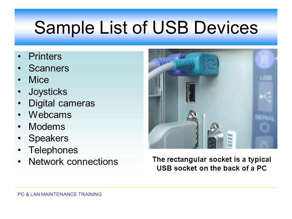 PC & LAN MAINTENANCE TRAINING Sample List of USB Devices Printers Scanners Mice Joysticks Digital cameras Webcams Modems Speakers Telephones Network c