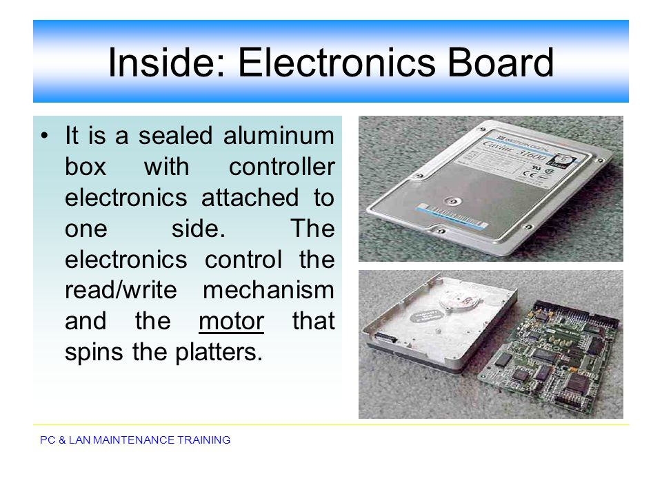 PC & LAN MAINTENANCE TRAINING Inside: Electronics Board It is a sealed aluminum box with controller electronics attached to one side. The electronics