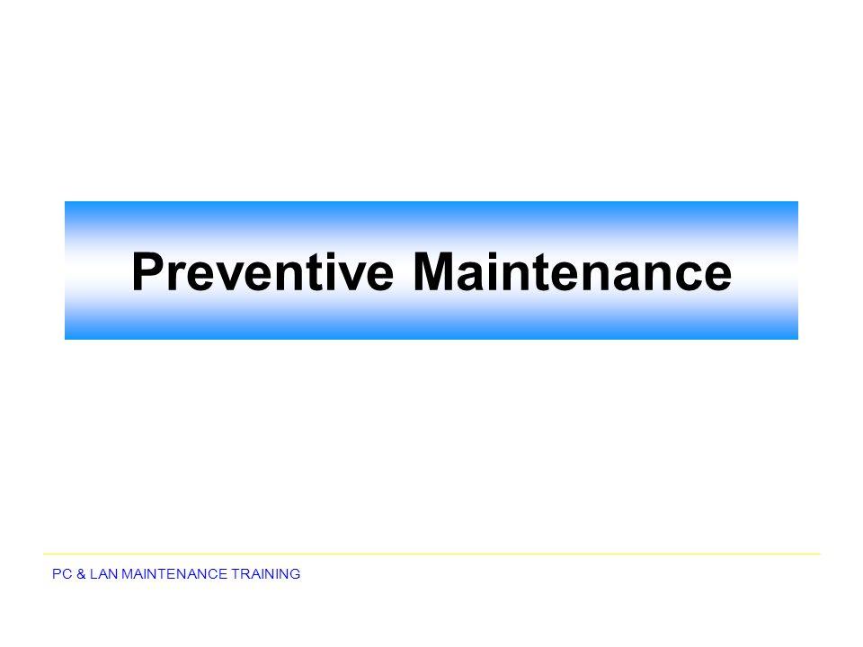 PC & LAN MAINTENANCE TRAINING Preventive Maintenance