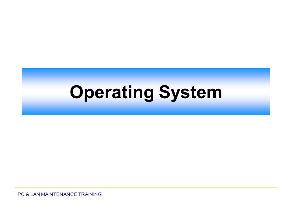 PC & LAN MAINTENANCE TRAINING Operating System