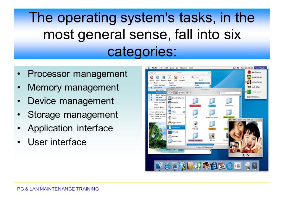 PC & LAN MAINTENANCE TRAINING The operating system's tasks, in the most general sense, fall into six categories: Processor management Memory managemen