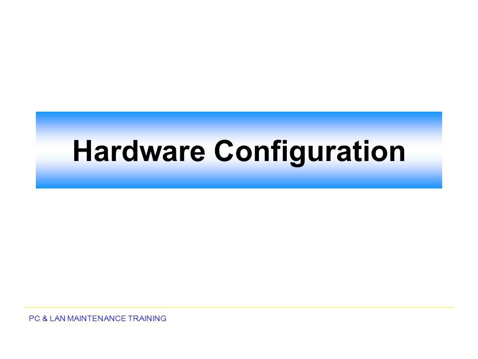 PC & LAN MAINTENANCE TRAINING Hardware Configuration