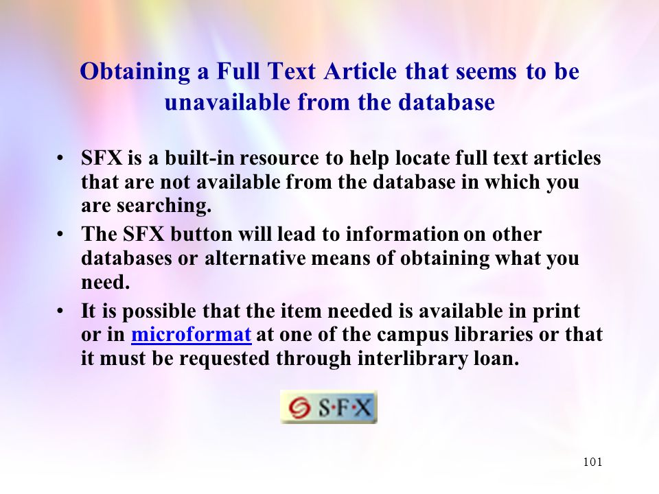 100 Remember, if an article is not available in the database you are searching, it may be available in some other database or format.