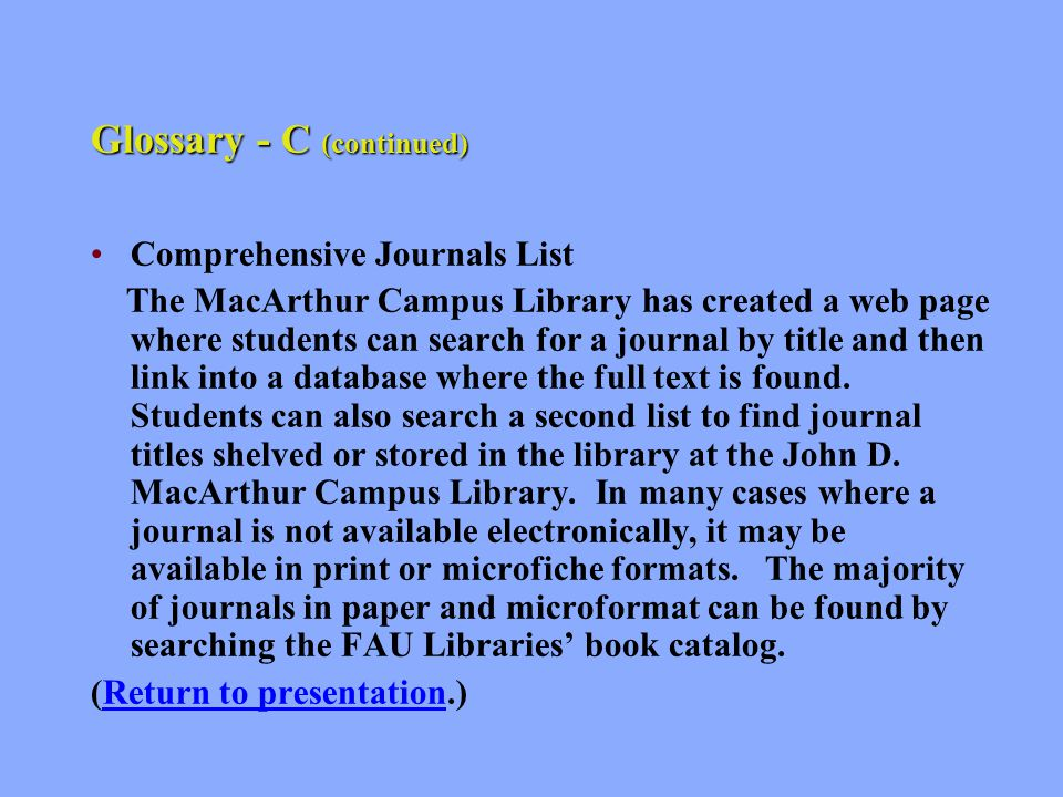 Glossary - C (continued) Citations The basic elements of a citation are: Author, Title and Publication information.