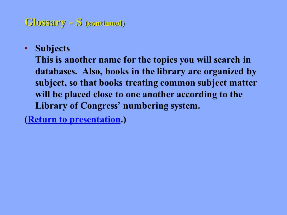 Glossary - S (continued) Subject headings This is a technical library term.